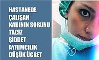 Hastanede Çalışan Kadınların Sorunu; Şiddet, Taciz, Ayrımcılık, Düşük Ücret
