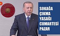 """Cumhurbaşkanı Erdoğan, 'Sokak yasağı bu Cumartesi Pazar da olacak"""""""