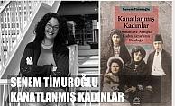 """Senem Timuroğlu Yazdı, """"Kanatlanmış Kadınlar"""""""