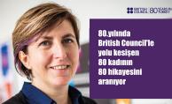 80. Yılında British Council ile Yolu Kesişen 80 Kadının 80 Hikayesini Aranıyor