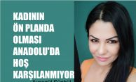 """Ayşegül Sünbül, """"Kadının Ön Planda Olması Anadolu'da Olağan Karşılanmıyor"""""""