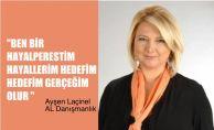 """Ayşen Laçinel, """"Hayalperestim, hayallerim hedefim, hedefim gerçeğim olur"""""""