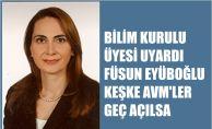 """Bilim Kurulu üyesi Prof. Füsun Eyüboğlu,""""Keşke AVM'ler daha geç açılsa"""""""