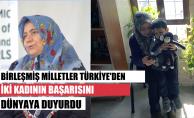 Birleşmiş Milletler, Türkiye'den 2 Kadın Girişimcinin Başarısını Dünyaya Duyurdu