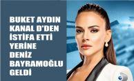 Buket Aydın Kanal D'den istifa etti, yerine Deniz Bayramoğlu geldi