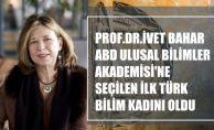 Prof.İvet Bahar, ABD Ulusal Bilimler Akademisi'ne seçilen ilk Türk bilim kadını oldu