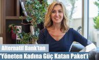 Alternatif Bank'tan 100 Milyon Dolarlık 'Yöneten Kadına Güç Katan Paket'i