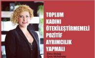Ebru Akdağ, Toplum Kadını Ötekileştirmemeli Desteklemeli