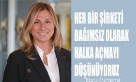 """Ebru Özdemir, """"Her bir şirketi bağımsız olarak halka açmayı düşünüyoruz"""""""
