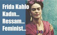 Frida Kahlo - Kadın, Sanatçı, Feminist