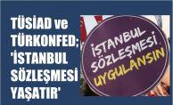 TÜSİAD ve TÜRKONFED, İstanbul Sözleşmesi Yaşatır Diyor