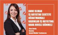 """Ebru Darip, """"Anne Olmak İş Hayatlarını Sekteye Uğratmamalı, Kadınlar İşe Daha Hırslı Dönmeli"""""""