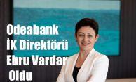 Odeabank İK Direktörü Ebru Vardar Oldu