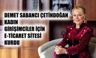 Demet Sabancı Çetindoğan, Kadın Girişimciler İçin E-Ticaret Sitesi Kurdu