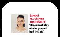 """Gazeteci Melis Alphan Tacizi İfşa Etti, """"Dedemin Arkadaşı Olan Bir Gazeteci Beni Taciz Etti"""""""