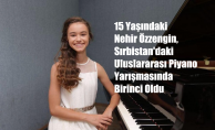 15 Yaşındaki Nehir Özzengin, Uluslararası Piyano Yarışmasında Birinci Oldu