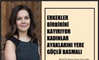 """Serra Eren Sarıoğlu, """"Erkekler Birbirini Kayırıyor, Kadınlar Ayaklarını Yere Güçlü Basmalı"""""""
