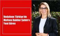 Vodafone Türkiye'de Meltem Bakiler Şahin'e Yeni Görev