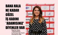 """Reyhan Aktar, """"Hala Bana Ne Kadar Güzel İş Kadını Adamısınız Diyenler Var"""""""