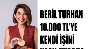 Kadın Girişimci Beril Turhan, 10 Bin TL Sermaye ile Kendi İşini Kurdu