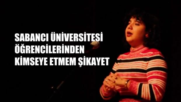 Sabancı Üniversitesi Öğrencileri, kimseye etmem şikayet
