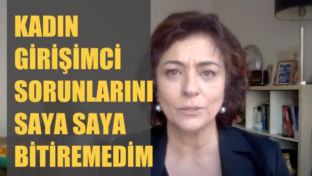 Türkiye'de Kadın Girişimcilerin Sorunlarını Saya Saya Bitiremedim