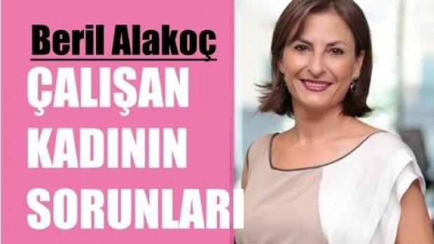 Beril Alakoç Anlattı Çalışan Kadının Sorunları Neler?