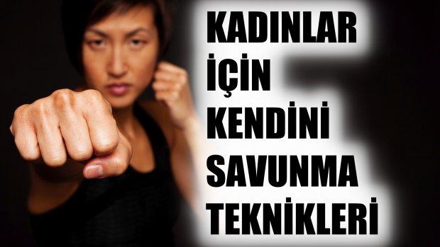 Kadının şiddete karşı korunması için 7 savunma tekniği