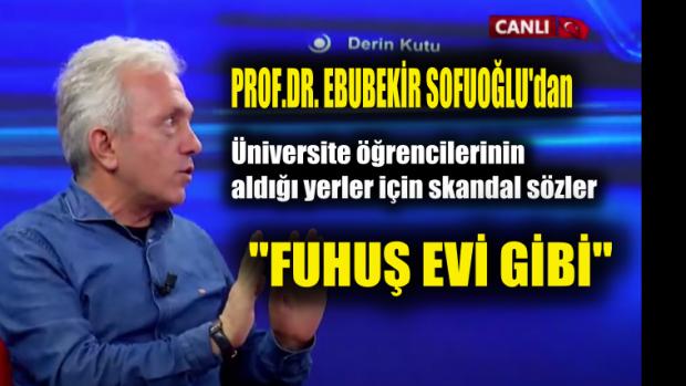 """Prof.Ebubekir Sofuoğlu'dan Skandal Sözler, Üniversiteler İçin """"Neredeyse Fuhuş Evleri"""""""
